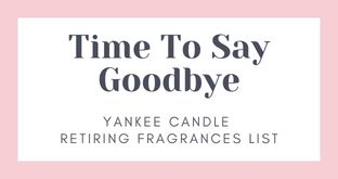 Time To Say Goodbye, Retiring Yankee Candle Fragrances
